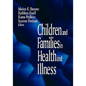 Children and Families in Health and Illness by Broome & Marion E.