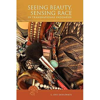 Seeing Beauty Sensing Race in Transnational Indonesia by Saraswati & L. Ayu