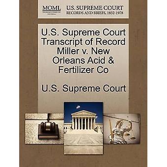 U.S. Supreme Court Transcript of Record Miller v. New Orleans Acid  Fertilizer Co by U.S. Supreme Court