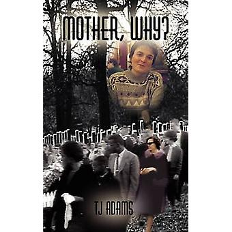 Mother Why by Adams & Tj