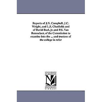Reports of J.N. Campbell J.C. Wright and L.S. Chatfield and of David Buel jr. and P.S. Van Rensselaer of the Commission to examine into the ... and trustees of the college in refer by New York State Commission to examine i