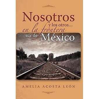 Grafia y los otros... en la frontera sur de Mxico por Len & Amelia Acosta