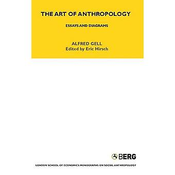 The Art of Anthropology Essays and Diagrams by Gell & Alfred