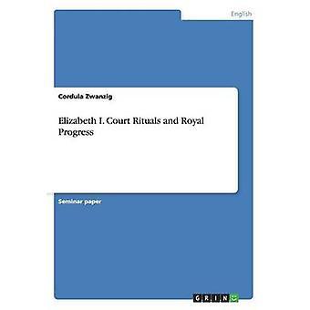 Elizabeth I. Corte rituali e reale progresso di Zwanzig & Cordula