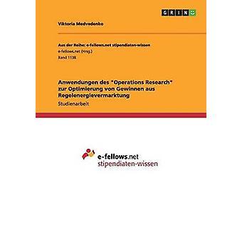 Anwendungen des Operations Research Zur Optimierung von Gewinnen aus Regelenergievermarktung von Medvedenko & Viktoria