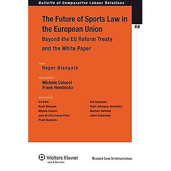The Future of Sport in the European Union Beyond the EU Reform Treaty and the White Paper by BlanpainColucciHendrickx