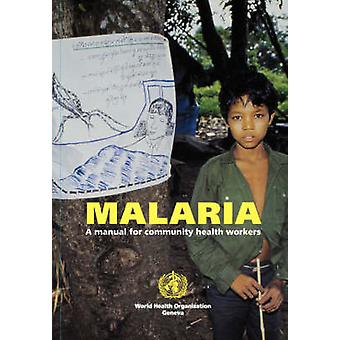 Malaria A manual for community health workers by World Health Organization &