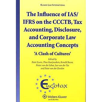 The Influence of IASIFRS on the CCCTB Tax Accounting Disclosure and Corporate Law Accounting Concepts A Clash of Cultures Ecutax Series on European Taxation by Essers & Peter
