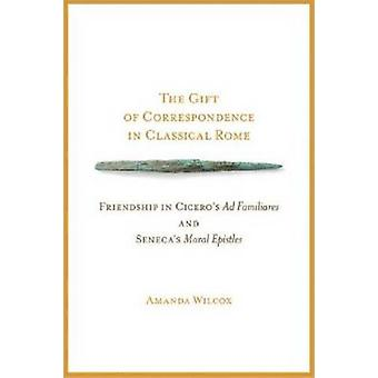 The Gift of Correspondence in Classical Rome - Friendship in Cicero's