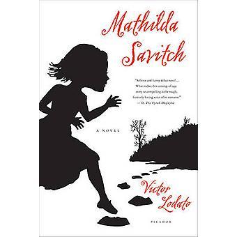 Mathilda Savitch by Victor Lodato - 9780312430030 Book