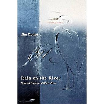 Rain on the River - Selected Poems and Short Prose by Jim Dodge - 9780