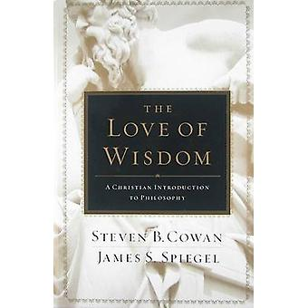 The Love of Wisdom - A Christian Introduction to Philosophy by Steven