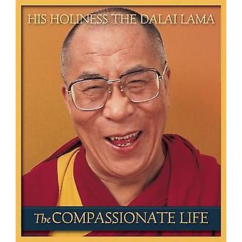 The Compassionate Life by His Holiness Tenzin Gyatso the Dalai Lama -