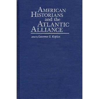 American Historians and the Atlantic Alliance by Lawrence S. Kaplan -