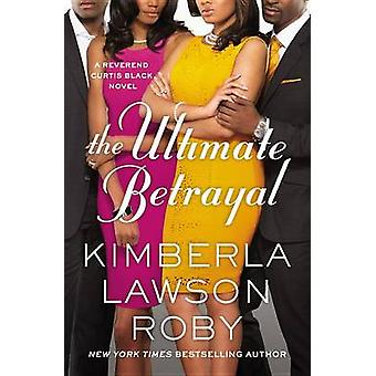 The Ultimate Betrayal by Kimberla Lawson Roby - 9781455559558 Book