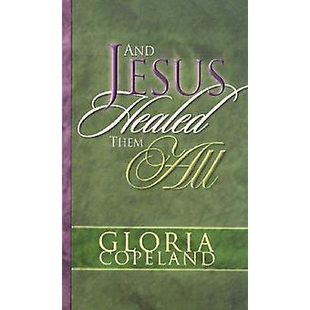 And Jesus Healed Them All by Gloria Copeland - 9781575622040 Book