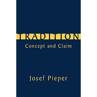 Tradition - Concept and Claim by Josef Pieper - E Christian Kopff - 97