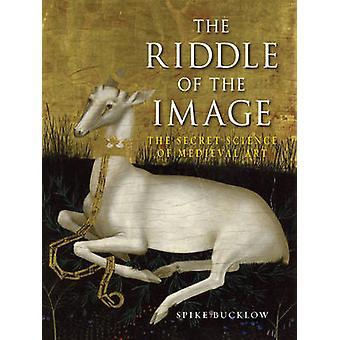 L'enigma dell'immagine La scienza segreta dell'arte medievale di Spike Bucklow