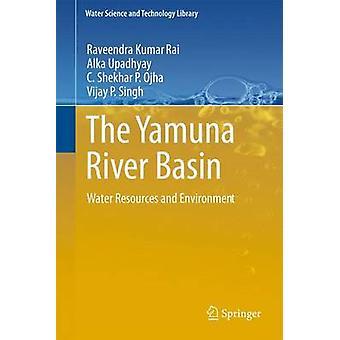 The Yamuna River Basin  Water Resources and Environment by Rai & Raveendra Kumar