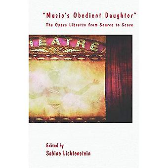 Music's Obedient Daughter: The Opera Libretto from Source to Score (Textxet Studies in Comparative Literature)