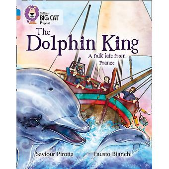 Collins Big Cat Progress – The Dolphin King: Band 04 Blue/Band 12 Copper (Paperback) by Pirotta Saviour