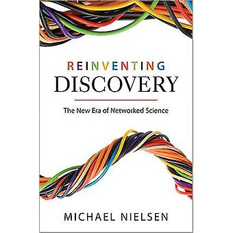 Reinventing Discovery - The New Era of Networked Science by Michael Ni