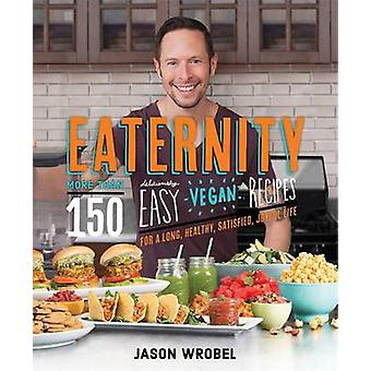 Eaternity - More Than 150 Deliciously Easy Vegan Recipes for a Long -