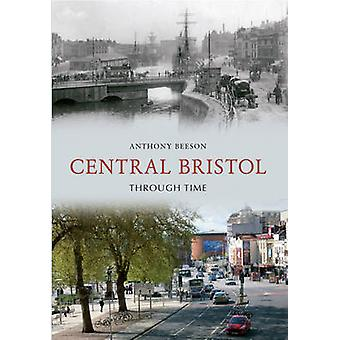 Central Bristol Through Time by Anthony Beeson - 9781445608259 Book
