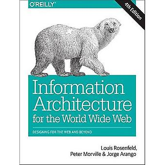 Information Architecture - Designing for the Web and Beyond (4th Revis
