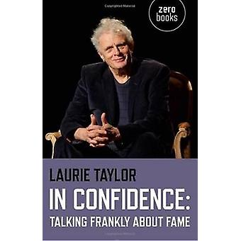 In Confidence - Talking Frankly About Fame by Laurie Taylor - 97817827