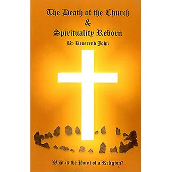 The Death of the Church and Spirituality Reborn - What is the Point of