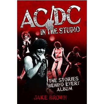 AC/DC in the Studio - The Stories Behind Every Album by Jake Brown - 9