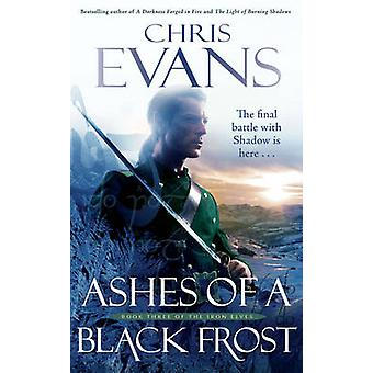 Ashes of a Black Frost - Book Three of The Iron Elves by Chris Evans -