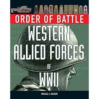 Ordre de bataille - Western Allied Forces of World War 2 par Michael E. H