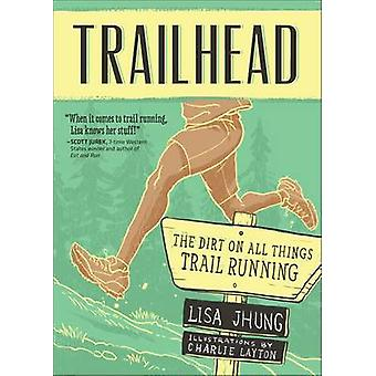 Trailhead - The Dirt on All Things Trail Running by Lisa Jhung - Charl