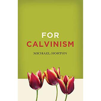 For Calvinism by Michael S. Horton - 9780310324652 Book