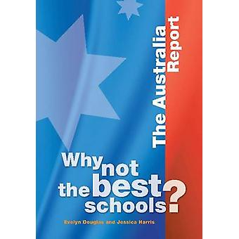 Why Not the Best Schools? - The Australia Report by Evelyn Douglas - J