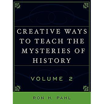 Creative Ways to Teach the Mysteries of History - v. 2 by Ron Hans Pah