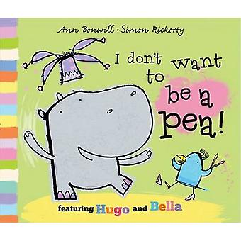 I Dont Want to Be a Pea by Ann Bonwill