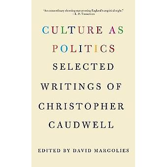 Culture as Politics - Selected Writings of Christopher Caudwell by Chr