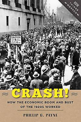 Crash  - How the Economic Boom and Bust of the 1920s Worked by Phillip