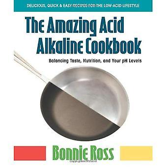 Amazing Acid Alkaline Cookbook: Balancing Taste, Nutrition, and Your PH Levels