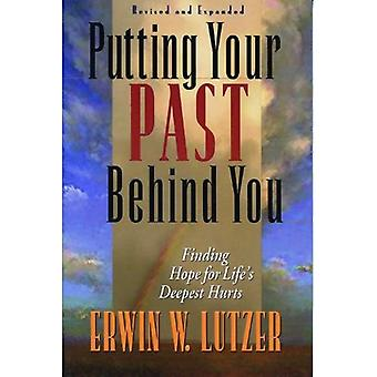 Putting Your Past Behind You : Finding Hope for Life&s Deepest Hurts