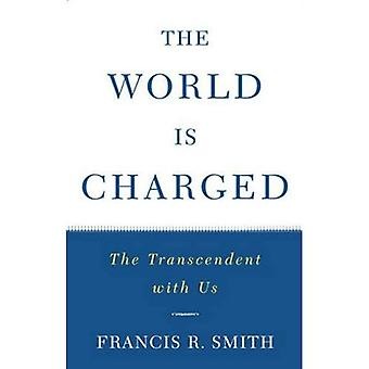 The World is Charged: The Transcendent with Us