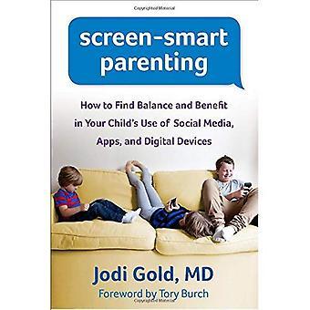 Skärmen-Smart föräldraskap: Hur man hittar balans och nytta i ditt barns användning av sociala medier, appar och digitala...