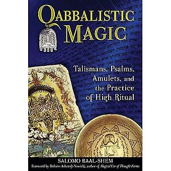 Qabbalistic Magic: Talismans, Psalms, Amulets and the Practice of High Ritual