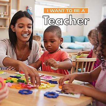 I Want to Be a Teacher: 2018 (I Want to Be)