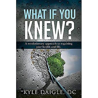 Que se passe-t-il si vous saviez?: une compréhension révolutionnaire pour retrouver votre santé et votre vie de retour.