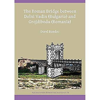 The Roman Bridge between Dolni Vadin (Bulgaria) and Grojdibodu (Romania) (Archaeopress Roman Archaeology)