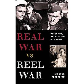 Real War vs. Reel War Veterans Hollywood and WWII by Broderick & Suzanne